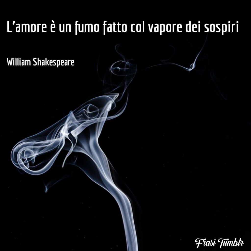 immagini-frasi-amore-fumo-sospiri-shakespeare-1024x1024