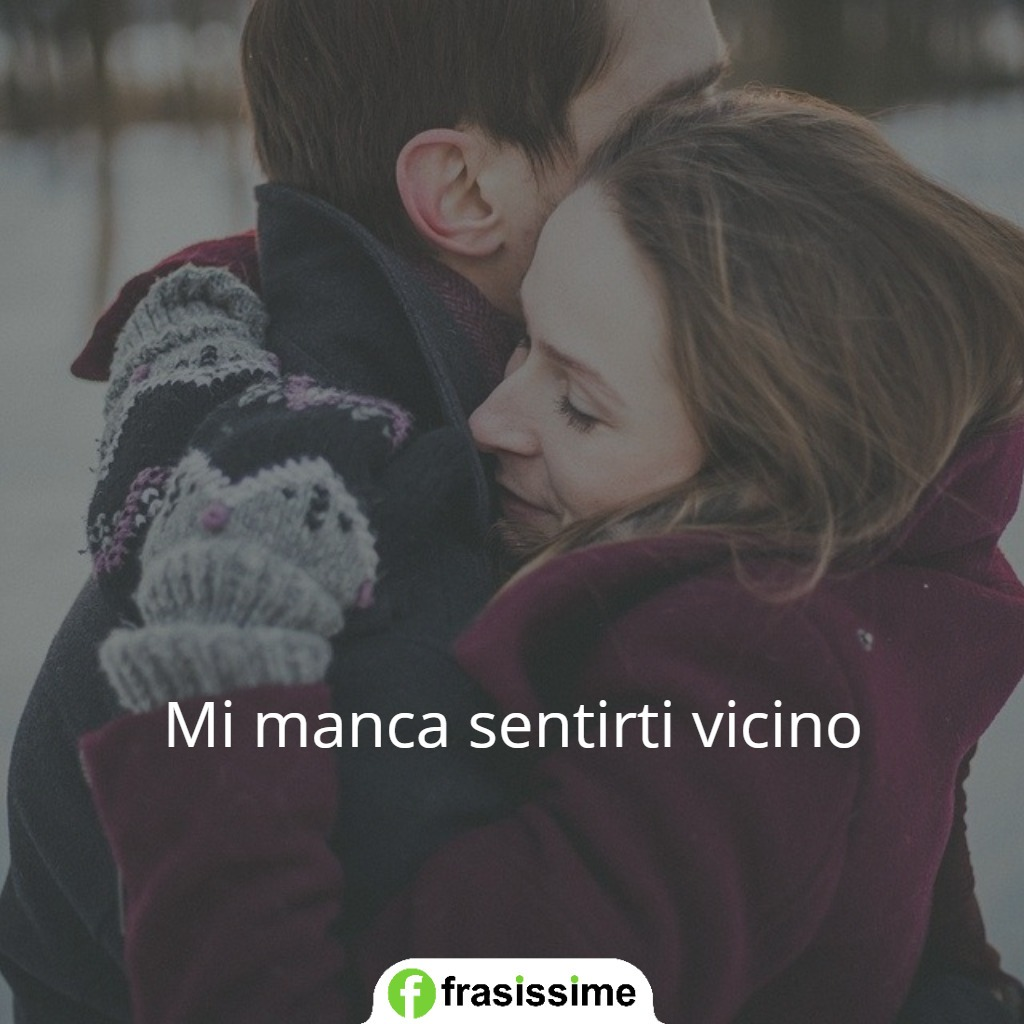 frasi mi manchi amore mio mi manca sentirti vicino