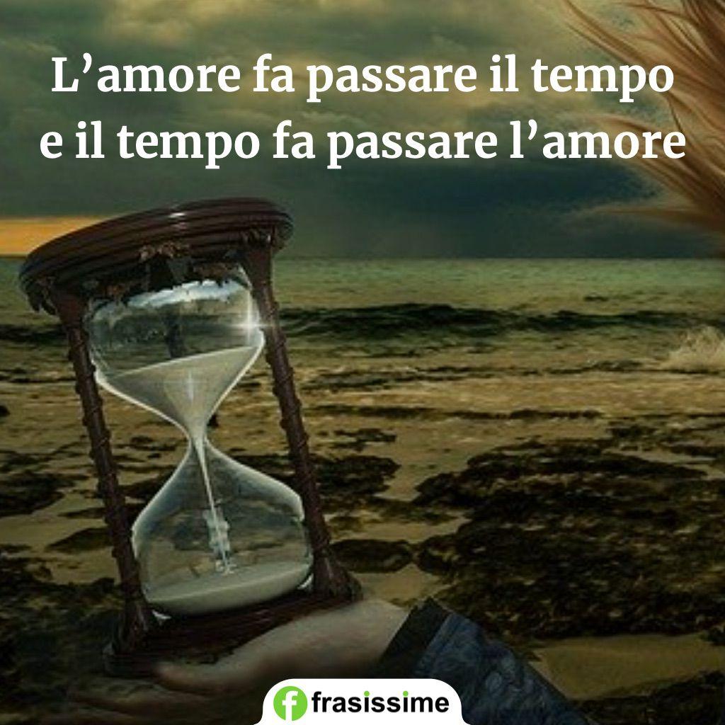 proverbi amore tempo passare